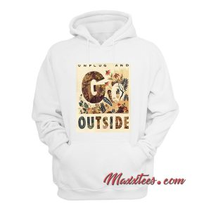 Unplug And Outside Hoodie