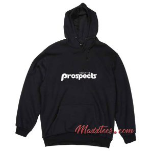 Trust The Prospects Hoodie