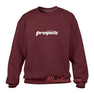 Trust The Prospects Sweatshirt