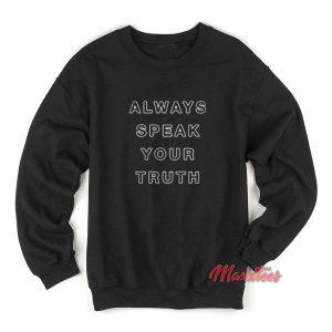 Always Speak Your Truth Sweatshirt