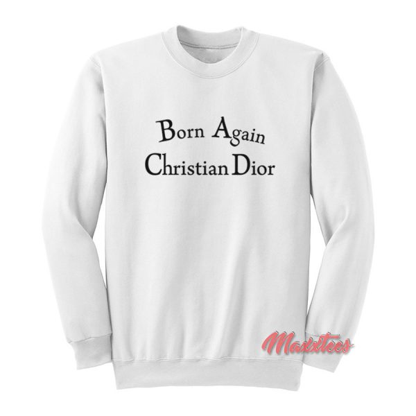 Born Again Christian Dior Sweatshirt