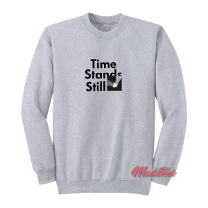 823 Time Stands Still Sweatshirt
