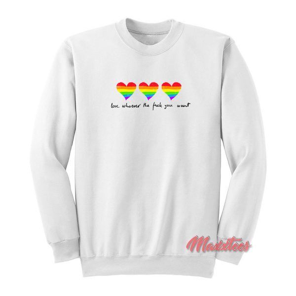 Love Whoever The Fuck You Want Sweatshirt