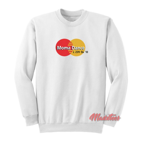Moma Dance MasterCard Parody Sweatshirt