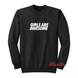 Girls Are Awesome Sweatshirt