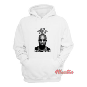 Keep America Great Kanye West 2024 Hoodie