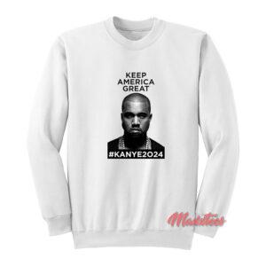Keep America Great Kanye West 2024 Sweatshirt