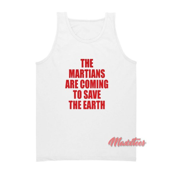 The Martians Are Coming To Save The Earth Tank Top