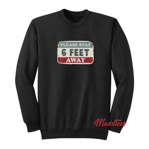 Please Stay 6 Feet Away Sweatshirt