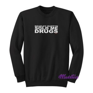 Bradley Martyn Sold Me Drugs Sweatshirt