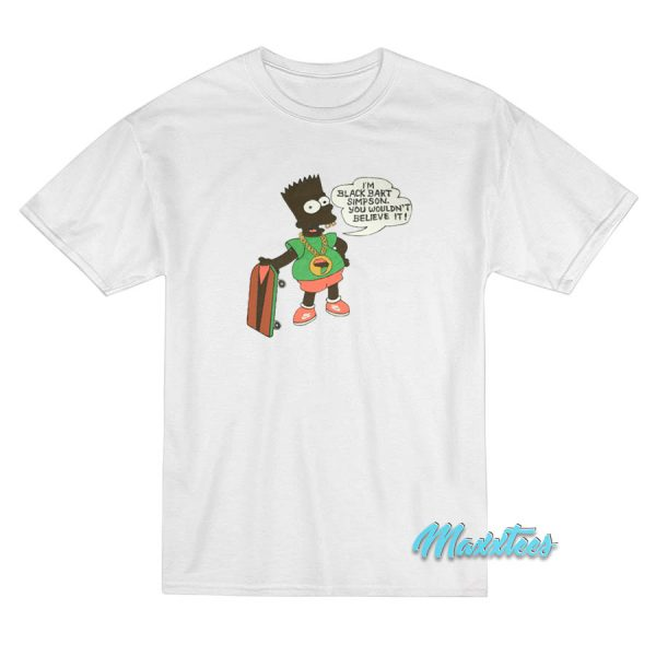 Im Black Bart Simpson You Wouldn't Believe It T-Shirt