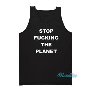 Stop Fucking The Planet Tank Top Cheap Custom