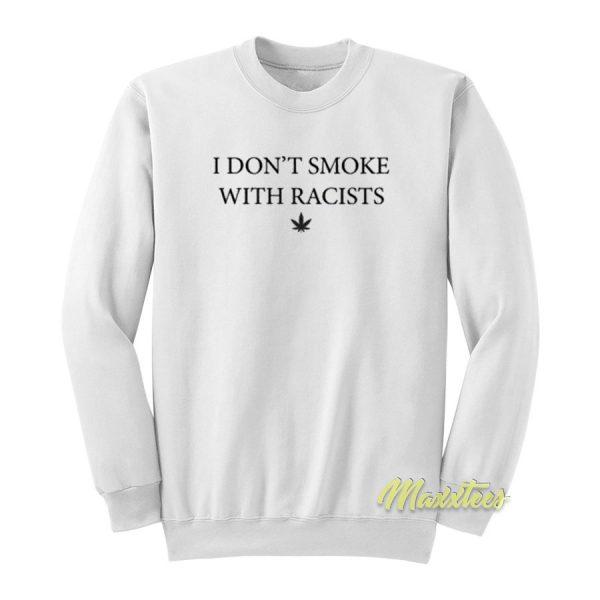 I Dont Smoke With Racist Sweatshirt
