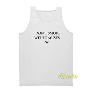 I Dont Smoke With Racist Tank Top