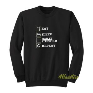 Eat Sleep Hailee Steinfeld Sweatshirt