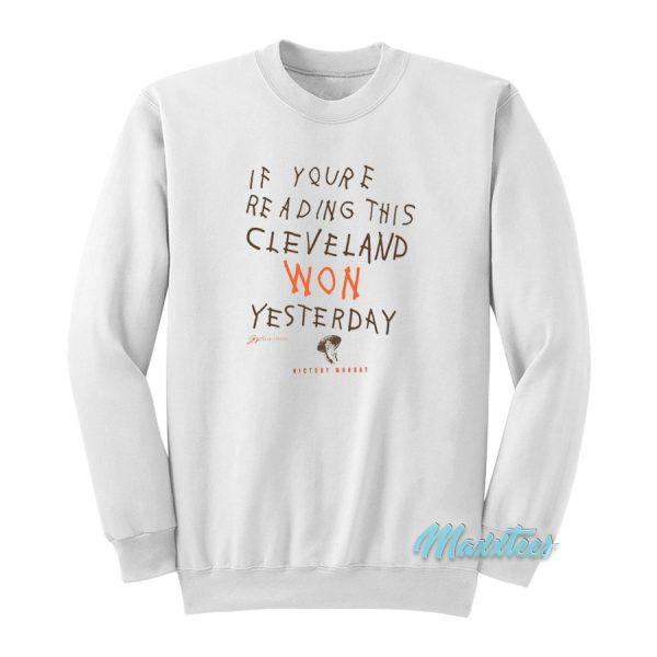 If You're Reading This Cleveland Won Sweatshirt