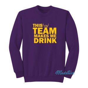 This Team Makes Me Drink Vikings Sweatshirt