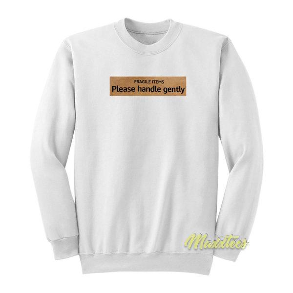 Fragile Items Plase Handle Gently Sweatshirt