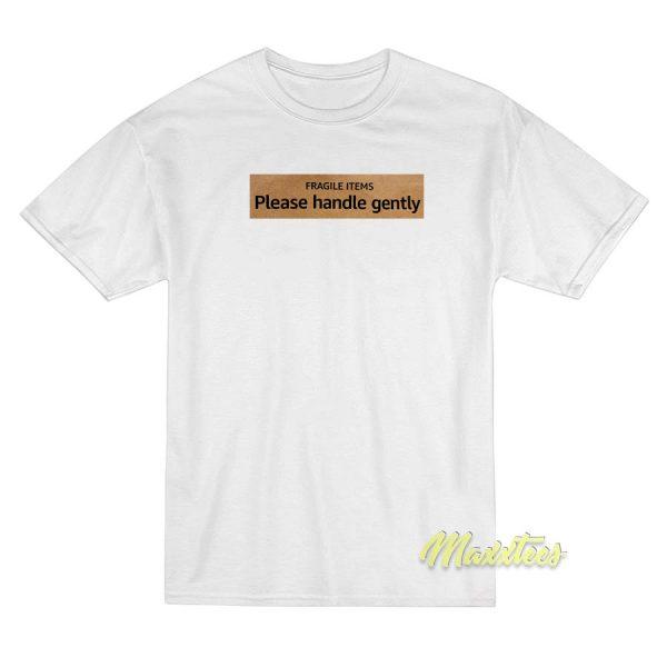 Fragile Items Plase Handle Gently T-Shirt