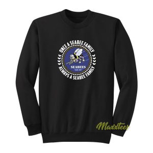 Seabees Once A Seabee Family Always Sweatshirt