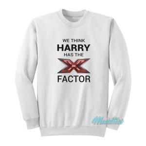 We Think Harry Has The X Factor Sweatshirt