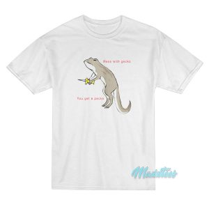 You Mess With The Gecko You Get A Pecko T-Shirt