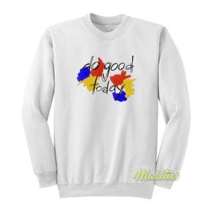 Do Good Today Sweatshirt
