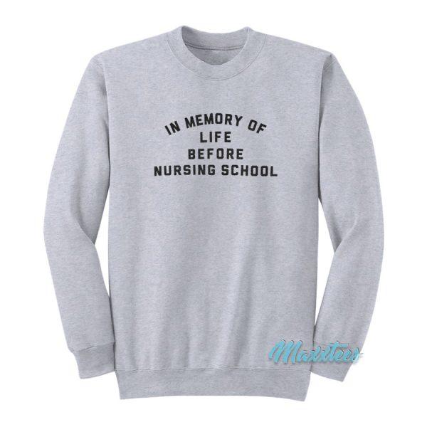 In Memory Of Life Before Nursing School Sweatshirt