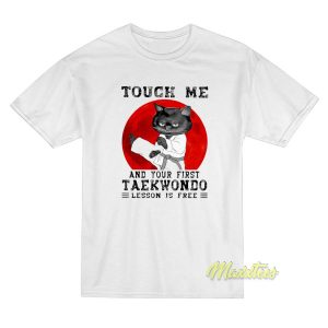 Black Cat Touch Me and Your First Taekwondo T-Shirt