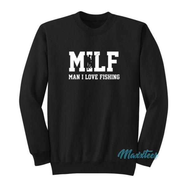 Milf Man I Love Fishing Sweatshirt