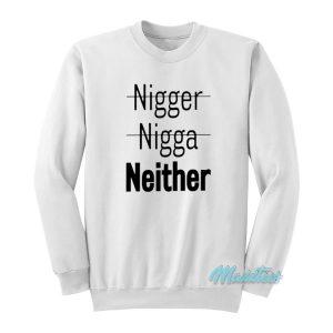 Nigger Nigga Neither Sweatshirt