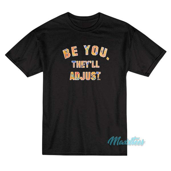 Be You They'll Adjust Funny T-Shirt