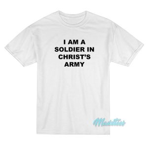 I Am A Soldier In Christ's Army T-Shirt