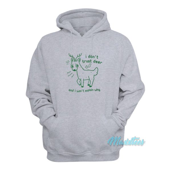 I Don't Trust Deer And I Won't Explain Why Hoodie
