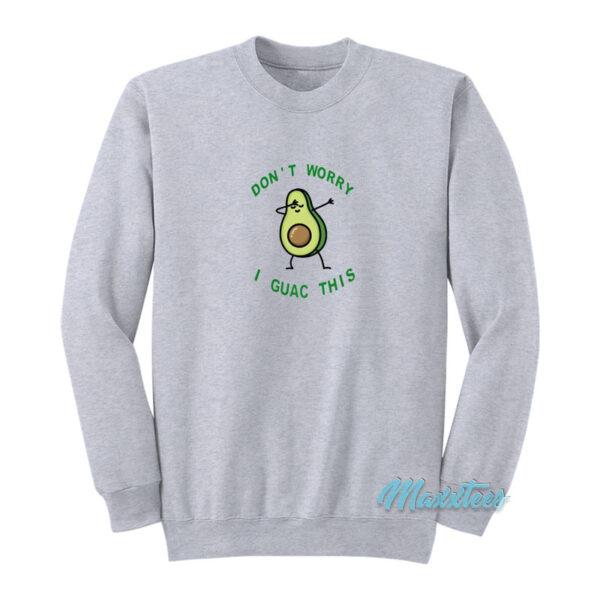 Don't Worry I Guac This Avocado Sweatshirt