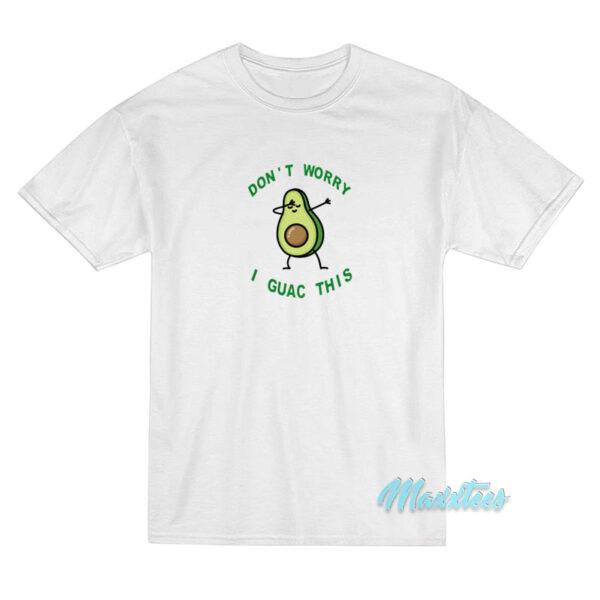 Don't Worry I Guac This Avocado T-Shirt